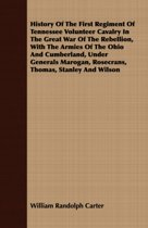History Of The First Regiment Of Tennessee Volunteer Cavalry In The Great War Of The Rebellion, With The Armies Of The Ohio And Cumberland, Under Generals Marogan, Rosecrans, Thomas, Stanley And Wilson