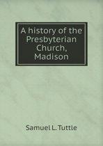 A History of the Presbyterian Church, Madison