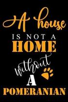 A House Is Not A Home Without A Pomeranian: Cute Pomeranian lined journal gifts. Best Lined Journal gifts For Pomeranian Lovers. This Cute Dog Lined j