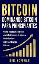 Bitcoin: Dominando Bitcoin para Principiantes: Como Puedes Hacer Mucho Dinero Invirtiendo y Cambiando en Bitcoin (Libros en Español/ Libros Bitcoin/ Bitcoin Books/ Spanish Books Version)