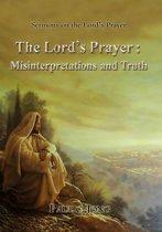 Sermons on the Lord's Prayer: The Lord's Prayer: Misinterpretations and Truth