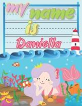 My Name is Daniella: Personalized Primary Tracing Book / Learning How to Write Their Name / Practice Paper Designed for Kids in Preschool a