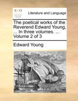 The Poetical Works of the Reverend Edward Young, ... in Three Volumes. ... Volume 2 of 3