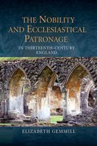The Nobility and Ecclesiastical Patronage in Thirteenth-Century England