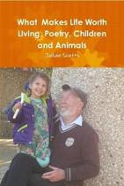 What Makes Life Worth Living, Poetry, Children and Animals