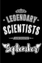Legendary Scientists are born in September: Blank Lined Scientist Journal Notebooks Diary as Appreciation, Birthday, Welcome, Farewell, Thank You, Chr