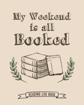 My Weekend Is All Booked Reading Log Book: 100 Pages Tracker for Book Record Review and Journal. Perfect Gift for Book Lovers.