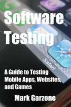 Software Testing: A Guide to Testing Mobile Apps, Websites, and Games