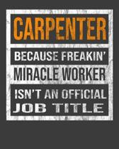 Carpenter Because Freakin' Miracle Worker Is Not An Official Job Title: 2020 Calendar Day to Day Planner Dated Journal Notebook Diary 8'' x 10'' 110 Pag