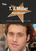The T. J. Miller Handbook - Everything You Need to Know about T. J. Miller
