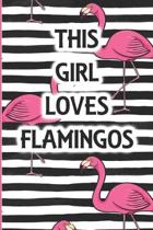 This Girl loves Flamingos: Flamingo Tropical Bird Cute Pattern Background Birthday Gift (6x9'' 100 Wide Lined Pages Notebook Journal)