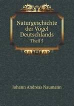 Naturgeschichte Der Vogel Deutschlands Theil 5