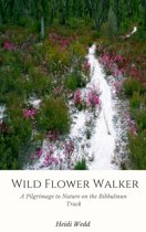 Wild Flower Walker: A Pilgrimage to Nature on the Bibbulmun Track