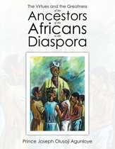 The Virtues and the Greatness of the Ancestors of the Africans in the Diaspora