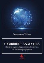 Cambridge Analytica. Il potere segreto, la gestione del consenso e la fine della propaganda.