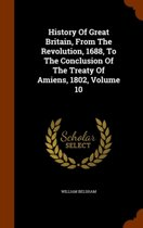 History of Great Britain, from the Revolution, 1688, to the Conclusion of the Treaty of Amiens, 1802, Volume 10