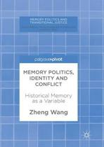Memory Politics, Identity and Conflict