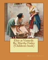 Elsie at Viamede. By; Martha Finley (Children's Book)