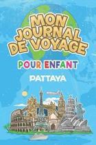 Mon Journal de Voyage Pattaya Pour Enfants: 6x9 Journaux de voyage pour enfant I Calepin � compl�ter et � dessiner I Cadeau parfait pour le voyage des