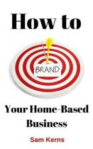 How to Brand Your Home-Based Business