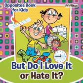But Do I Love It or Hate It? Opposites Book for Kids