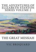 The Adventures of Elizabeth Stanton Series Volume 2 the Great Messiah