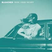 Bleached - Ride Your Heart
