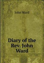 Diary of the Rev. John Ward
