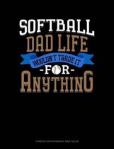 Softball Dad Life Wouldn't Trade It for Anything