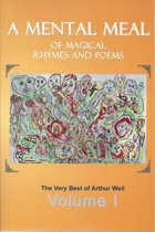 A Mental Meal of Magical Rhymes and Poems: The Very Best of Arthur Weil
