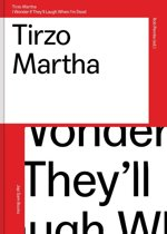 Tirzo Martha.I wonder if they'll laugh when I'm dead