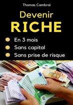 Devenir riche en 3 mois sans capital et sans prise de risque
