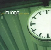 Your Lounge Your Music, Vol. 6