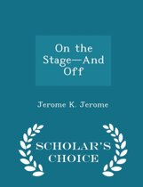 On the Stage-And Off - Scholar's Choice Edition