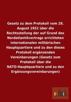 Gesetz Zu Dem Protokoll Vom 28. August 1952 ber Die Rechtsstellung Der Auf Grund Des Nordatlantikvertrags Errichteten Internationalen Milit rischen Hauptquartiere Und Zu Den Dieses Protokoll Erg nzenden Vereinbarungen