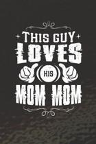 This Guy Loves His Mom Mom: Family life Grandma Mom love marriage friendship parenting wedding divorce Memory dating Journal Blank Lined Note Book