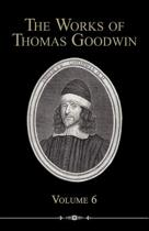 The Works of Thomas Goodwin, Volume 6