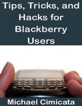 Tips, Tricks, and Hacks for Blackberry Users