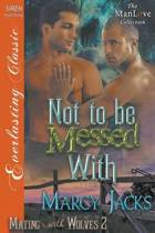 Not to Be Messed with [Mating with Wolves 2] (Siren Publishing Everlasting Classic Manlove)