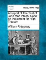 A Report of the Trial of John Mac Intosh, Upon an Indictment for High Treason