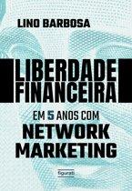 Liberdade financeira em 5 anos com Network Marketing