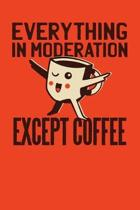 Everything In Moderation Except Coffee: College Ruled Notebook Journal, 6x9 Inch, 120 Pages