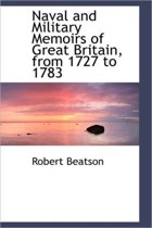 Naval and Military Memoirs of Great Britain, from 1727 to 1783