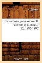Technologie Professionnelle Des Arts Et M�tiers, ... (�d.1886-1890)