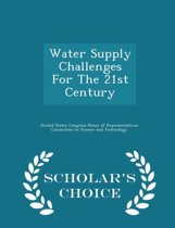Water Supply Challenges for the 21st Century - Scholar's Choice Edition