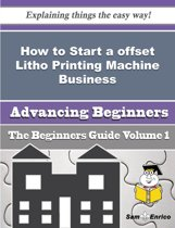 How to Start a offset Litho Printing Machine Business (Beginners Guide)