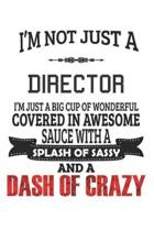 I'm Not Just A Director I'm Just A Big Cup Of Wonderful Covered In Awesome Sauce With A Splash Of Sassy And A Dash Of Crazy