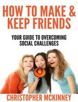 How to Make & Keep Friends - Your Guide to Overcoming Social Challenges