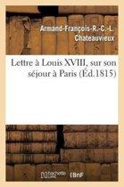 Lettre � Louis XVIII, Sur Son S�jour � Paris