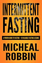 Intermittent Fasting: A Proven Guide To Fasting + 10 Valuable Fasting Lessons